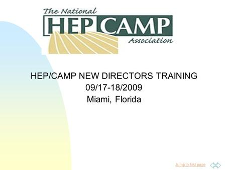 Jump to first page HEP/CAMP NEW DIRECTORS TRAINING 09/17-18/2009 Miami, Florida.