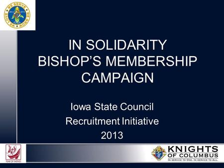 IN SOLIDARITY BISHOP'S MEMBERSHIP CAMPAIGN Iowa State Council Recruitment Initiative 2013.