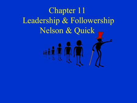 Chapter 11 Leadership & Followership Nelson & Quick