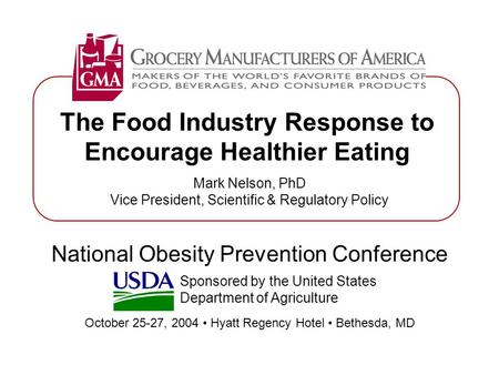 The Food Industry Response to Encourage Healthier Eating National Obesity Prevention Conference October 25-27, 2004 Hyatt Regency Hotel Bethesda, MD Mark.