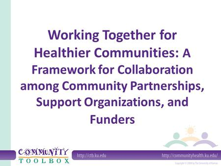 Working Together for Healthier Communities: A Framework for Collaboration among Community Partnerships, Support Organizations, and Funders.