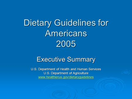 Dietary Guidelines for Americans 2005 Executive Summary U.S. Department of Health and Human Services U.S. Department of Agriculture www.healthierus.gov/dietaryguidelines.