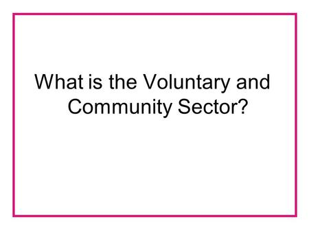 What is the Voluntary and Community Sector?. Independent organisations working for social good. Voluntary, Community and Social Enterprise. Neither.
