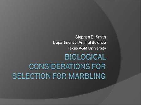 Stephen B. Smith Department of Animal Science Texas A&M University.