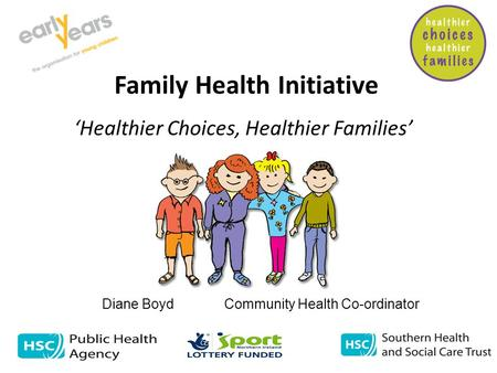 Family Health Initiative 'Healthier Choices, Healthier Families' Diane Boyd Community Health Co-ordinator.