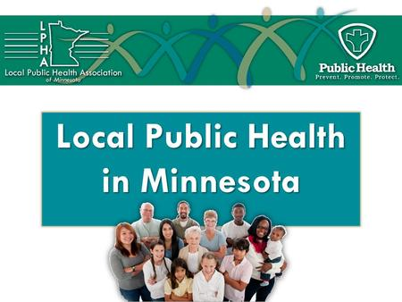 Local Public Health in Minnesota. What Is Public Health? Public health is the art, practice and science of protecting and improving the health of the.
