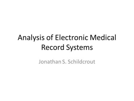 Analysis of Electronic Medical Record Systems Jonathan S. Schildcrout.