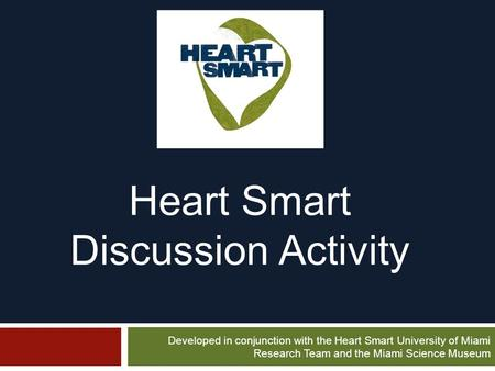 Heart Smart Discussion Activity Developed in conjunction with the Heart Smart University of Miami Research Team and the Miami Science Museum.