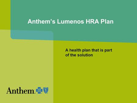 Anthem's Lumenos HRA Plan A health plan that is part of the solution.