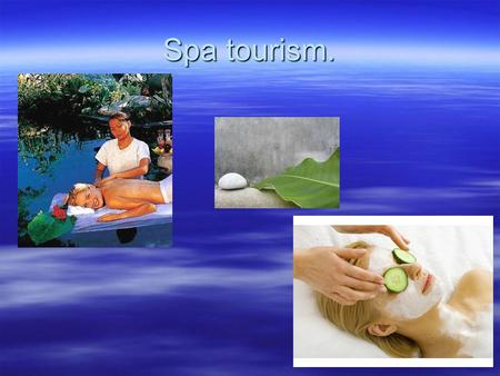 Spa tourism.. Contents  1. Definition of tourism and of spa tourism.  2. Insight into the website of the International Spa Association.  3. Definition.