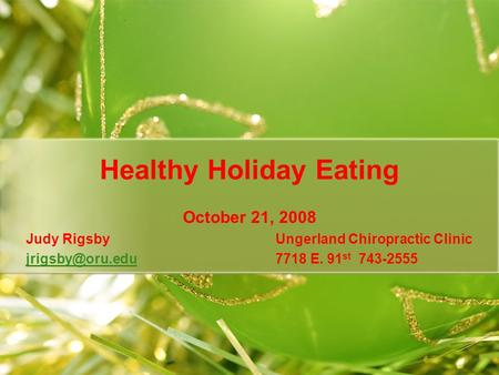 Healthy Holiday Eating October 21, 2008 Judy Rigsby Ungerland Chiropractic Clinic E. 91 st 743-2555.