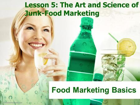 Lesson 5: The Art and Science of Junk-Food Marketing Food Marketing Basics.