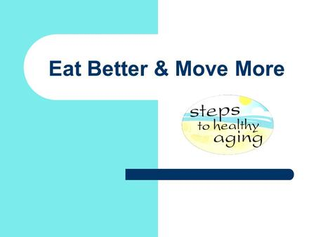 Eat Better & Move More. What Are We Doing Now?  Meadville Senior Center – Prime Time Health program  Chair/Video Exercise: Senior fitness videos used.