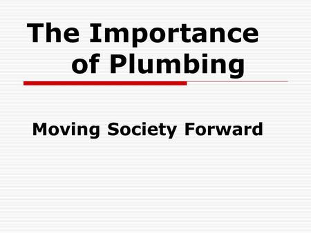 The Importance of Plumbing Moving Society Forward.