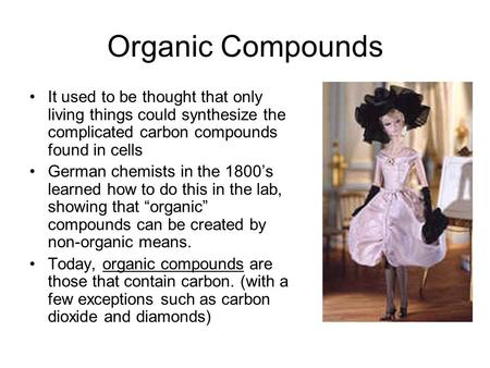 Organic Compounds It used to be thought that only living things could synthesize the complicated carbon compounds found in cells German chemists in the.