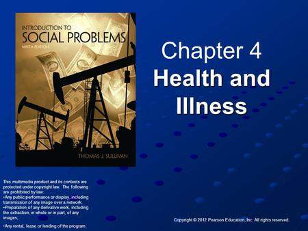 Copyright © 2012 Pearson Education, Inc. All rights reserved. Health and Illness Chapter 4 Health and Illness This multimedia product and its contents.