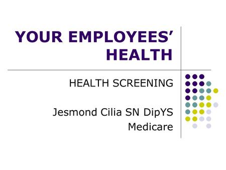 YOUR EMPLOYEES' HEALTH HEALTH SCREENING Jesmond Cilia SN DipYS Medicare.