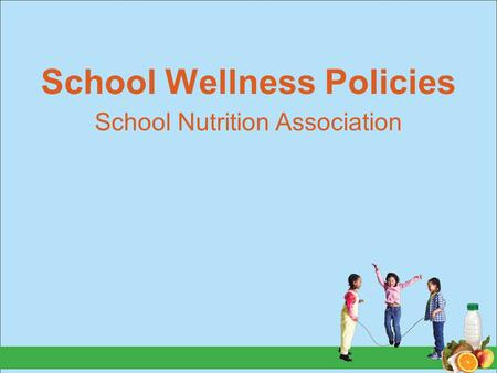 School Wellness Policies School Nutrition Association.