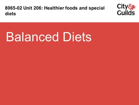 Balanced Diets 8065-02 Unit 206: Healthier foods and special diets.