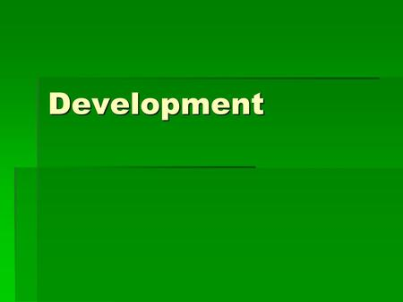 Development. Development  Definition:  The process of improving the material condition of people through growth and diffusion of technology and knowledge.