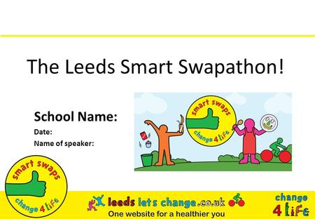 The Leeds Smart Swapathon! School Name: Date: Name of speaker: