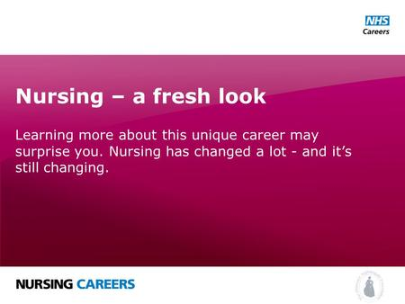 Nursing – a fresh look Learning more about this unique career may surprise you. Nursing has changed a lot - and it's still changing.