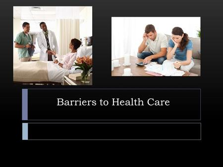 Barriers to Health Care. Cost  Costs are rising due to:  Increase in elderly patients  New expensive techniques  Statistics show that costs have risen.