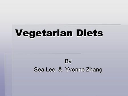 "Vegetarian Diets By Sea Lee & Yvonne Zhang. What is "" Vegetarian Diets """