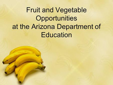Fruit and Vegetable Opportunities at the Arizona Department of Education.