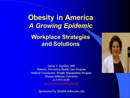 <strong>Obesity</strong> in America A Growing Epidemic Workplace <strong>Strategies</strong> and Solutions Janine V. Kyrillos, MD Director, Preventive Health Care Program Medical Coordinator,