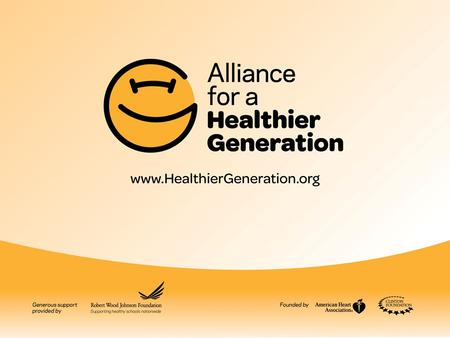 Alliance for a Healthier Generation There is no single cause and no single solution for childhood obesity. As a result, the Alliance works to positively.