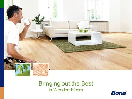 1 Bringing out the Best in Wooden Floors. 2 Our Passion for Wooden Floors.