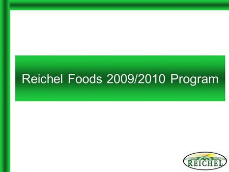 Reichel Foods 2009/2010 Program. Biography Reichel Foods, Inc. –Established in 1997 –Sells Dippin' Stix in North America –Employ 150 people in Rochester,