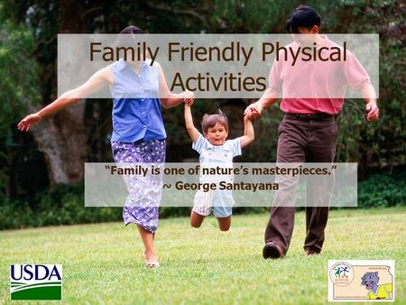 "Family Friendly Physical Activities ""Family is one of nature's masterpieces."" ~ George Santayana."