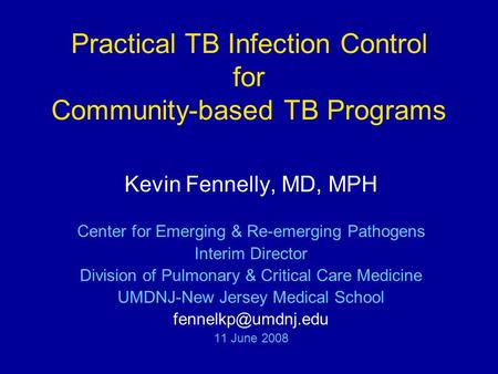 Practical TB Infection Control for Community-based TB Programs Kevin Fennelly, MD, MPH Center for Emerging & Re-emerging Pathogens Interim Director Division.