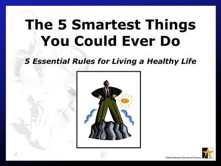 1 The 5 Smartest Things You Could Ever Do 5 Essential Rules for Living a Healthy Life.