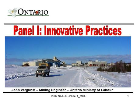 2007 NAALC - Panel 1_MOL1 John Vergunst – Mining Engineer – Ontario Ministry of Labour.