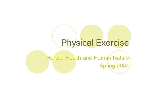 Physical Exercise Holistic Health and Human Nature Spring 2004.