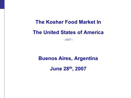 The Kosher Food Market In The United States of America - 2007 – Buenos Aires, Argentina June 28 th, 2007 The.