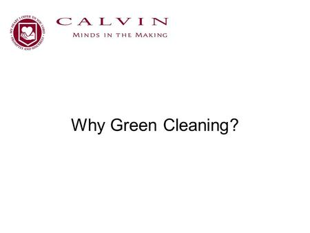Why Green Cleaning?. Why We Clean Appearance Health –Remove and extract contaminants created by Dust Pesticides VOCs Allergens Metals, Lead, Cadmium Particulates.