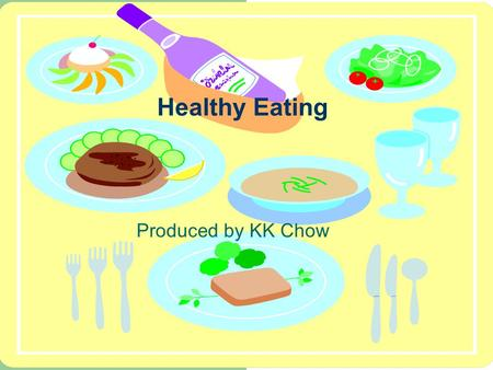 Healthy Eating Produced by KK Chow Teaching Objects: Using adjectives to express quantities Using adjectives to make comparisons.