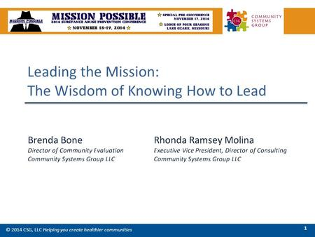 Leading the Mission: The Wisdom of Knowing How to Lead © 2014 CSG, LLC Helping you create healthier communities 1.