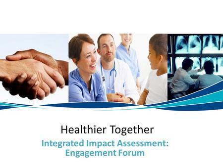 Integrated Impact Assessment: Engagement Forum Healthier Together.