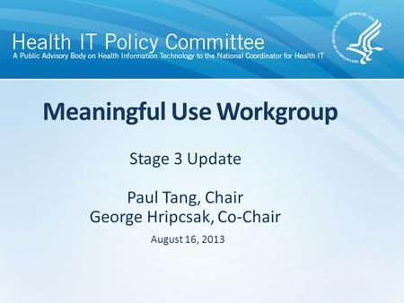 DRAFT Stage 3 Update Paul Tang, Chair George Hripcsak, Co-Chair Meaningful Use Workgroup August 16, 2013.