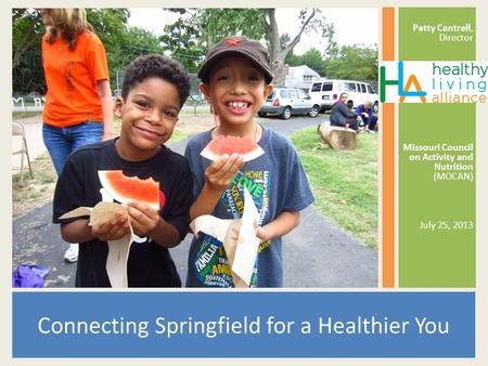 Patty Cantrell, Director Missouri Council on Activity and Nutrition (MOCAN) July 25, 2013 Connecting Springfield for a Healthier You.