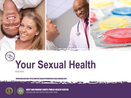 Your Sexual Health 20 March 2015. Overview of Sexual Health  What is Sexual Health?  Benefits of Good Sexual Health  Detailed Benefits of Good Sexual.