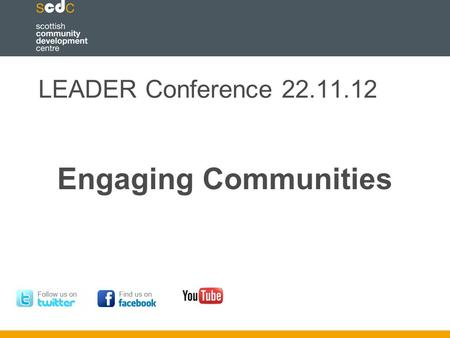 LEADER Conference 22.11.12 Engaging Communities.  Why communities need to be involved  Engagement outcomes  Policy and practice context  Example and.