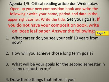 Agenda 1/5: Critical reading article due Wednesday. Open up your new composition book and write the following : write your name, period and date in the.