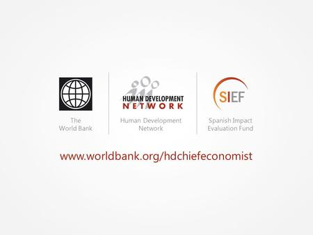 Www.worldbank.org/hdchiefeconomist The World Bank Human Development Network Spanish Impact Evaluation Fund.