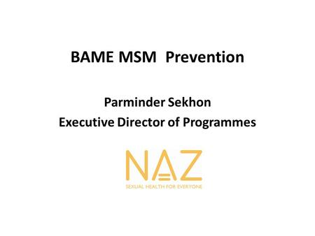 BAME MSM Prevention Parminder Sekhon Executive Director of Programmes.